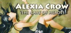 Alexia Crow和英雄的洞穴